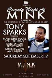 9/17. Tony Sparks' Comedy Night @ MINK Lounge and Bar. 6192 Mission St. Daly City. Feat Kibibi Dillon, Marvellus Lucas, Lyall Behrens,  Becky Wolf, Chris Riggins and Amy Miller.