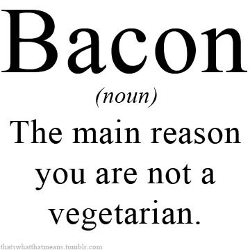 thatswhatthatmeans:  Bacon (noun) - The main reason you are not a vegetarian.