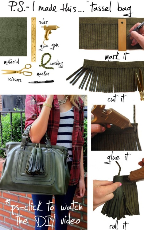 "ps-imadethis:    Dazzle with a tassel… everybody is doing it!  We adore to adorn  dangly accents from curtains to coats.  This season, tassels are popping up all  over the place.  Burberry's  big and bold tassels throughout their Fall/Winter 2011  Collection,  inspired a DIY that is to DIE for.  From their boots to their bags,  we're utterly taken by their stunning and rich leather  tassels.  It's on:  to make bold tassels  reach for a leather-like material.  Cut 2 rectangle  pieces approx. 16"" x 6"" inches.  Use a marker and a ruler to draw straight  lines, which will transform into future fringe.  Leave a 1"" inch space from the  top and mark lines spaced 1/4"" inch from from each other.  Use fabric scissors  to cut the leather.  Once cut, glue the cord to the inside of  the fringed fabric on one end.  P.S.- make sure to glue on the inside, not the  outside of material.  Continue to glue and roll the fringe and cord together.   Hold in place for a few seconds until the glue sets.  Once rolled to the end,  either tie tassels onto a bag handle or use a super strong tape to secure on the inside of the bag.  P.S.- You can remove tassels and tie onto just  about anything and everything in your closet or home.  Get creative. Take the  plunge and take to the tassel!    As I posted back in July or August here (4 projects and an amazing supply source for tassles), tassles aren't just for your Grandmother's curtain tiebacks anymore!"