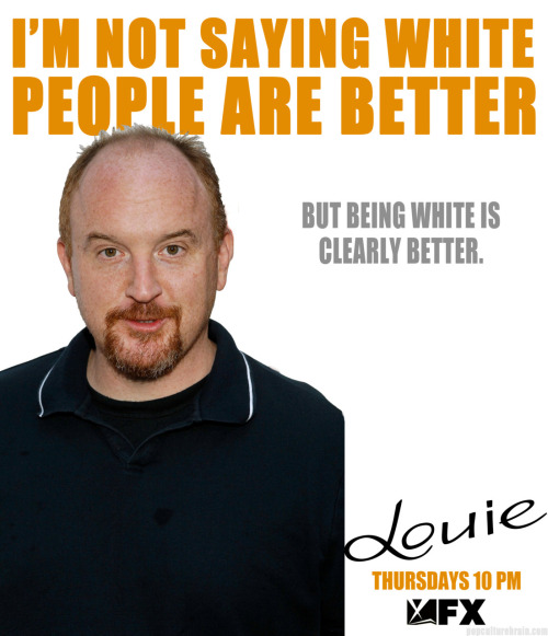 yokellyyyyy:  thebrownpaperbag:  splitsider:  popculturebrain:  Loving Louie's new ad campaign.  Perfect.  Ahahahaha Louis CK is soooo on point.  HERE IS HOW GREAT IT IS TO BE WHITE: I CAN GET IN A TIME MACHINE AND GO TO ANY TIME, AND IT'D BE FUCKING AWESOME WHEN I GET THERE. THAT IS EXCLUSIVELY A WHITE PRIVILEGE.