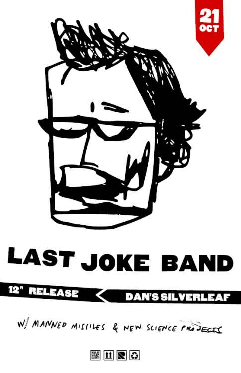 Here's the poster for the release show of the Last Joke Band record on Oct 21st! Also! Show tonight! Thursday! Sept 15! Dan's Silver Leaf! w/The Blurries & Old Snack! Exclaim us hard!