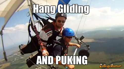 collegehumor:  Hang Gliding and Puking - Click to Watch He either had too much Red Bull or not enough.  I really don't think the guy below him had any idea that he was puking.