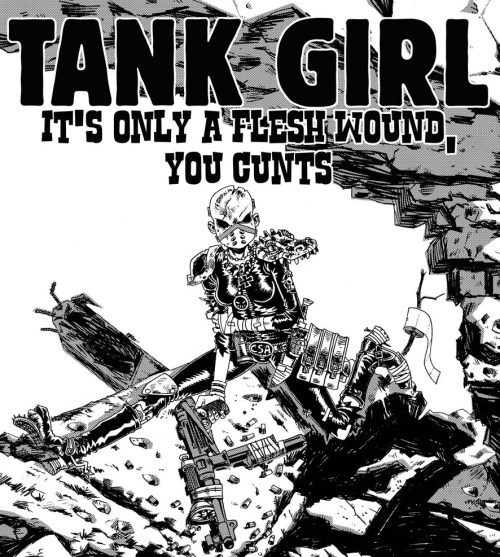 rufusdayglo:  The opening Splash page to TANK GIRL - The Royal Escape. (in B&W) I added the caption to use as a profile picture on Face Book… I'll definitely make that phrase into a tshirt with a new picture I think…. xxx Ruf..Team Tankie…