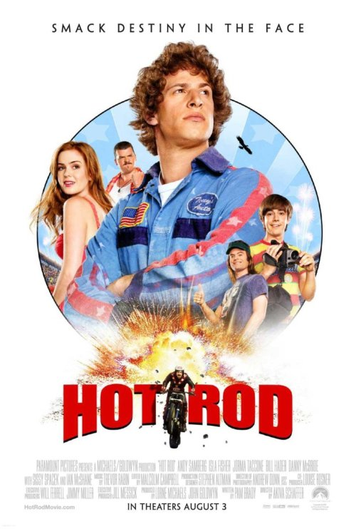 kthankslol:  Hot Rod: 2007 film starring Andy Samberg, Jorma Taccone, Bill Hader, Danny McBride, Isla Fisher and Iain McShane. I'm gonna start off the review by saying this film is the funniest film i've ever seen. It had me laughing near enough all the way through. The film follows the story of Rod Kimble (Samberg), a wannabe stuntman who believes he's following in his fathers footsteps. Rod's stepfather, Frank (McShane), has put him down and criticised him for his whole life, and Rod thinks that by winning a fight with Frank he will earn Franks respect. But when Frank becomes critically ill with heart problems and Rods family don't have the money for surgery, Rod is determined to raise the money to help get Frank better. With the help of his friends Dave (Hader) and Rico (McBride), his stepbrother Kevin (Taccone) and his love interest Denise (Fisher), they set out to raise the money to hold an event where Rod has to jump 15 buses. The film was also Produced by Will Farrel, and was brought to you by the guys from The Lonely Island. Watch it, seriously. 10/10