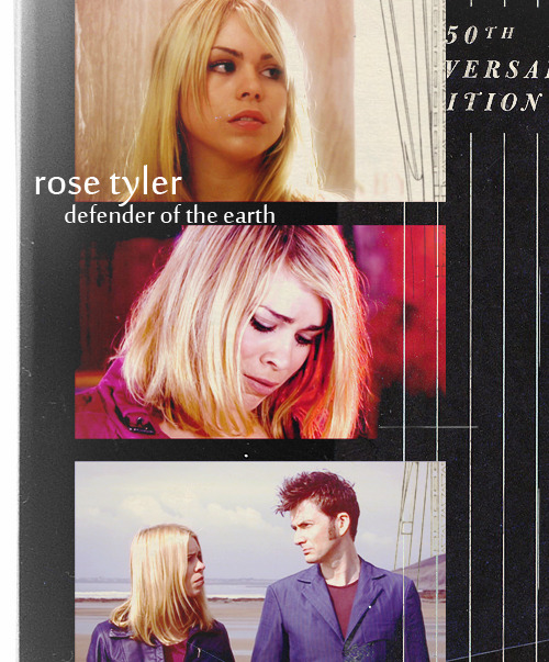 Rose Tyler. Love her. Hate her. You can't deny that Rose was special to the Doctor. But she wasn't better than any other companion. I hate comparing companions, because they are all clearly different and helped the Doctor in their own ways. Rose was selfish in way that most people are. But she was tired of her life, she didn't hate it, but she didn't love it either. Rose, if anything, loved adventure just as much as the Doctor did and she didn't think too much about leaving everything she knew behind. But she was not running away from her life. When Doomsday happens, Rose Tyler suddenly grows up. In Turn Left, we can clearly see how different she was. More world weary, sadder, harder, colder. But she was still Rose. In the end, she receives the gift of being able live a life with her own Doctor. One where her version of forever is possible.  and omg I suck at meta what am I doing. Someone add to this please but please no hate, I'm doing these things for all the companions.