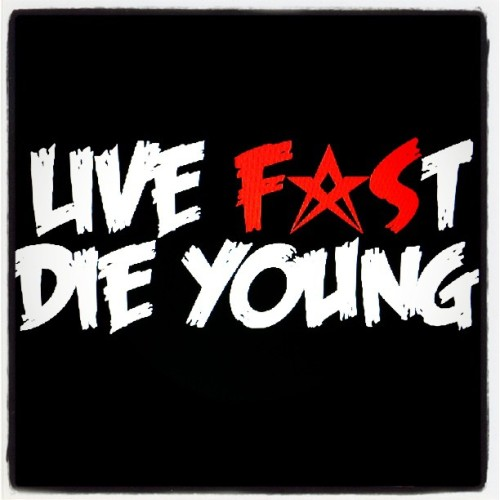 """Live Fast, Die Young"" #flystar  (Taken with instagram)"