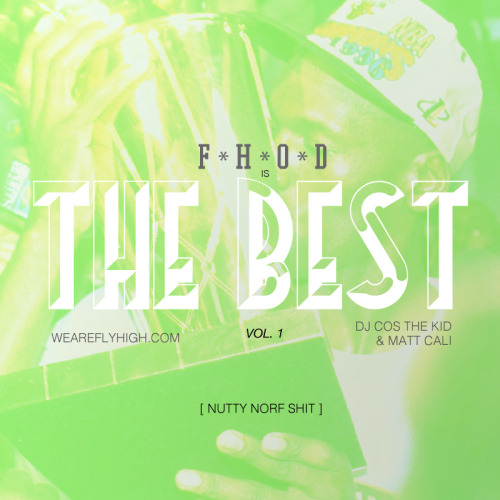 illthy:  THE BEST VOL. 1 FLY HIGH OR DIE/DJ COS THE KID/MATT CALI WEAREFLYHIGH.COM YEE! click the picture to download.  1…2…..3…..YEE!