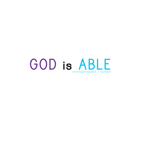 foundhopeintheaftermath:  OUR GOD IS ABLE
