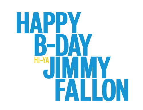 "latenightjimmy:  Great job on this one. And yes, Happy Birthday Jimmy!! (Note the ""Hi-Ya"". Nice touch.)"