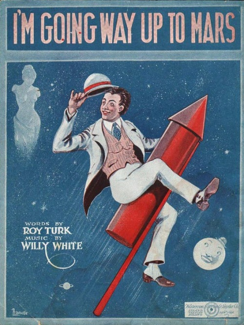 I'm Going Way Up To Mars Because in the 1920s…anything is possible! I like the fact he's passing Venus during his interplanetary travel.