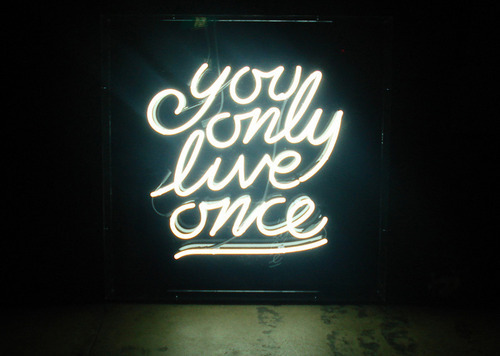 Some people think they're always right…. You only live once. (Via typeverything)