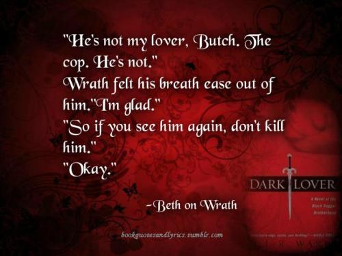 bookquotesandlyrics:  (Good!Coz i love Butch and V) Dark Lover Black Dagger Brotherhood JR Ward