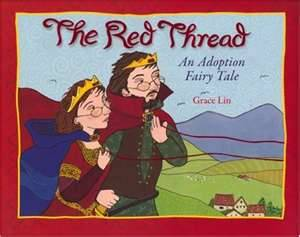 "The Red Thread: An Adoption Fairy Tale (2007) by Grace Lin. There is certainly a need for more adoption stories. According to the 2000 Census data, there are 2.1 million adopted children in the U.S. and according to the U.S. Department of State there have been 224,615 international adoptions from 1999-2010. (Informative graphic, here.) Specifically from China, there have been 64,043 adoptions. I could not find any recent data about children who are adopted transracially versus same-race families, but just looking around, the fact of transracial adoption bears out.  Grace Lin created The Red Thead after ""experiencing many warm and wonderful interactions with families with children from China"" (taken from back flap). The fairy tale begins to weave it's narrative with that archetypal gravitas from the opening scenes of the book.  One morning the queen woke up with a pain in her heart. It was a steady ache that filled her with sadness. ""I have a pain in my heart,"" she said to the king. ""It is a hurt that will not leave."" ""I feel it, too,"" the king said. ""It feels as if my heart is tearing in two.""  They seek out healers, doctors, scientists; no one has a cure. Then one day a peddler comes to town and gives them some magic eyeglasses. They suddenly see a red thread pulling at their hearts and are told that they will not stop feeling the tugging pain from the red thread until they find it's source. Their quest begins. Nothing will stop them. Their clothes become tattered. They are tired and weary but they go on, searching and searching.   The king and queen finally reached the shore of a faraway land. The red thread guided them to a small village.  …The king and queen… took little notice of anyone. The end of the red thread was within their sight. They ran to a small bundle in front of an old house.  …Inside the bundle was a baby! She was laughing and playing and tugging at the red threads tied around each of her ankles.   The tale ends with the king and queen taking the little baby back to their kingdom. ""They never felt the pain in their hearts again. Instead, they were filled with joy and happiness."" As I read this book, I was definitely drawn in. The red thread creates a sense of destiny for this family. But I was also left with some big questions. How much of this story is meant to create resolution for adoptive parents at the psychological expense of their adopted children? Is the book somehow saying that now that the baby has become a princess in a faraway land without her own customs and culture, she should just get on with her life and never look back? Her new parents walk through the baby's original village with ""little notice of anyone."" How will they raise their daughter to understand the culture of her birth?  It is much more complicated for an adopted child reading this story. And I also wonder what non-adopted children will learn about adoption from this fairy tale. The pain may have been relieved for the king and queen when they found their daughter in that faraway land, but what of the pain their daughter carries? Where is the acknowledgment and resolution of her pain in this book?"