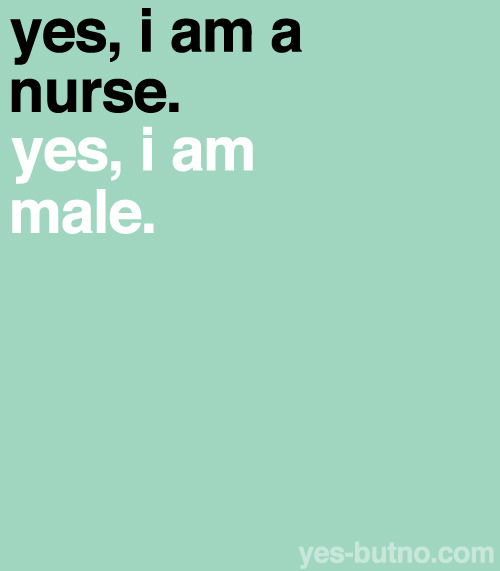 Even after so many years nursing is still considered a female profession…