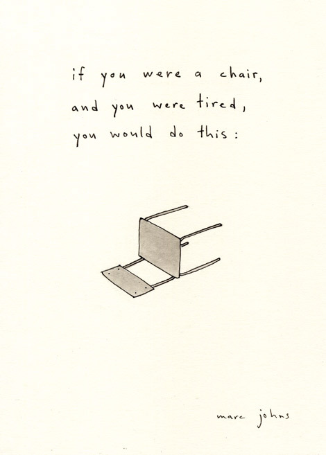 sophication:  Yes, I would do this right now. (via Marc Johns: if you were a chair, and you were tired)
