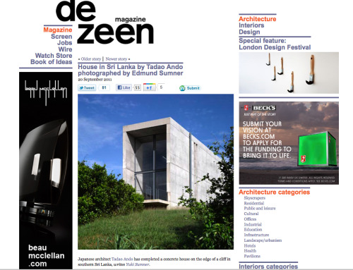 My article on Tadao Ando's House in Sri Lanka is published on Dezeen. The text has been replenished with lots of unpublished anecdotes that you might enjoy reading about. I was fortunate enough to actually visit it. (BTW you have to scroll down quite a bit to get to the beginning of my text.)