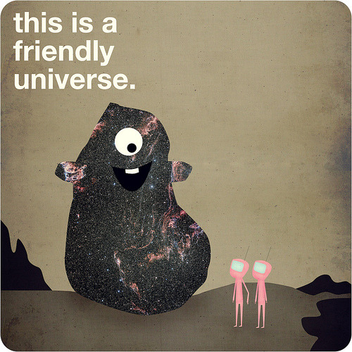 hilside:  this is a friendly universe.  (by pope saint victor)