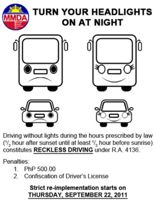 MMDA will launch a disciplinary campaign on vehicles who do not turn their lights on at night. We commend MMDA's efforts, although it's beyond ridiculous that this needs to be done. How dimwitted can you be if you don't turn your LIGHTS ON when it's DARK?! Common sense: it does not exist in this country.