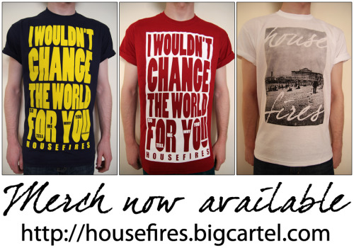 Our Big Cartel is now up and running, go grab one of our fresh new tees for yourself at http://www.housefires.bigcartel.com!