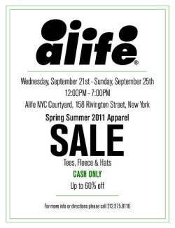 Spring Summer '11 Clearance Sale, a set on Flickr.ALIFE SPRING SUMMER '11  CASH ONLY SALE  TEES, FLEECE, HATS Check Spring here and Summer here UP TO 60% OFF Wednesday September 21st - Sunday September 25th 12 PM to 7PM ALIFE COURTYARD 158 RIVINGTON STREET, NEW YORK CITY  - CALL 212 375 8116 FOR MORE INFO -Via Flickr: ALIFE SPRING SUMMER '11  CASH ONLY SALE  TEES, FLEECE, HATS Check Spring here and Summer here UP TO 60% OFF Wednesday September 21st - Sunday September 25th 12 PM to 7PM ALIFE COURTYARD 158 RIVINGTON STREET, NEW YORK CITY  CALL 212 375 8116 FOR MORE INFO