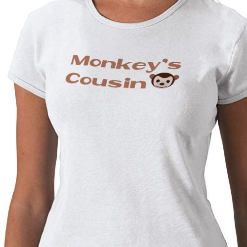 rationalrose:  Well, I'll be a monkey's cousin! ;D Monkey's Cousin T-Shirt  A design of mine I thought some of you may like. :D