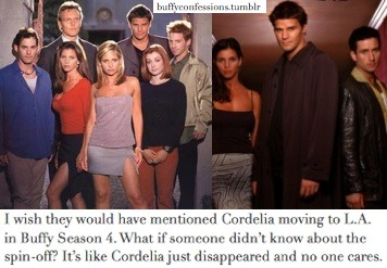 buffyconfessions:  I wish they would have mentioned Cordelia moving to L.A. in Buffy Season 4. What if someone didn't know about the spin-off?  It's like Cordelia just disappeared and no one cares.