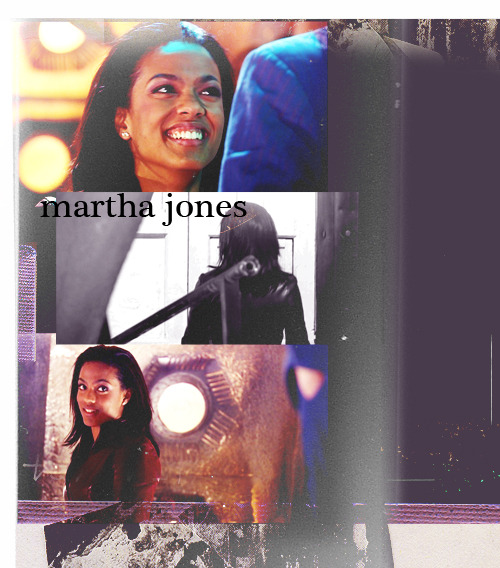 Martha Jones. The one who had the misfortune of falling in love with a man still mourning a loss. And you know what? I liked her unrequited love story. Because not everybody gets the happy ending they imagined. none of the companions did actually. And I honestly believe that if the Doctor was completely honest with her from the beginning their relationship would have been so much better. Martha walked the earth, she laughed in the Master's face and she helped heal a broken man. She also had the strength to walk away. But not forever. Also, I will defend her marriage to Mickey until the day I die, because only he can truly understand her, he can relate to her demons. Martha Jones does not deserve the unreasonable hate she receives from this fandom, because you know what? She is good.  Ugh I still fail at meta You guys can add to this. But no hate please. for any of the companions.