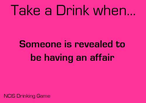 Take a drink when someone is revealed to be having an affair. Submitted by: shineyourlightmyway