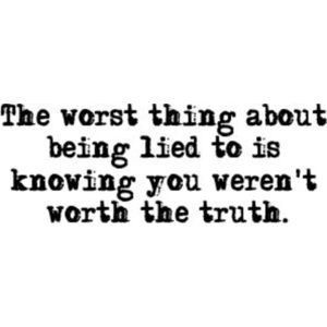 This is what make life so hard to get through cause I am worth the truth and so are you!