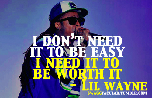 swaggtacular:  swaggtacular: i need it to be worth it . .