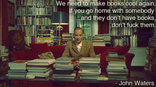 LOVE this. Seriously.  John Waters is the strangest but most interesting guy.