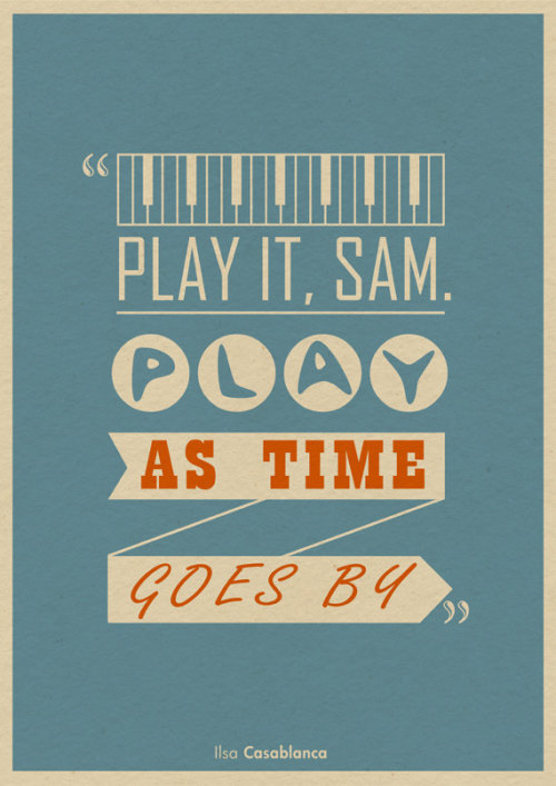 """Play it Sam. Play as time goes by"""