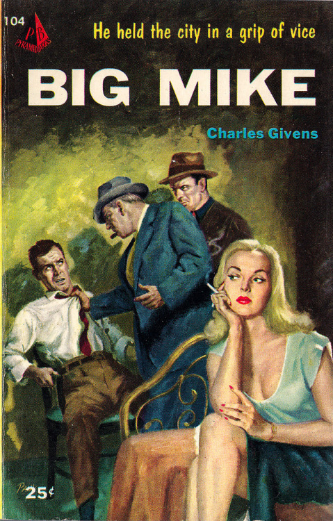 "cowsinartclass72:  Big Mike by Charles Givens, Pyramid No. 104, 1953.Cover art by Julian Paul  ""He held the city in a grip of vice."""