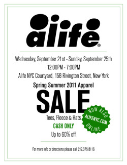 Spring Summer '11 Clearance Sale, a set on Flickr.NOW ALSO ONLINE  ALIFE SPRING SUMMER '11  CASH ONLY SALE AND NOW ONLINE TEES, FLEECE, HATS Check Spring here and Summer here UP TO 60% OFF Wednesday September 21st - Sunday September 25th 12 PM to 7PM ALIFE COURTYARD 158 RIVINGTON STREET, NEW YORK CITY  CALL 212 375 8116 FOR MORE INFO
