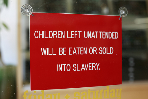 "This morning, at my local coffee shack: ""Children left unattended will be given an espresso and a free puppy"" this one's better."