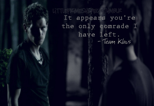 """It appears you're the only comrade I have left."" #TeamKlaus"