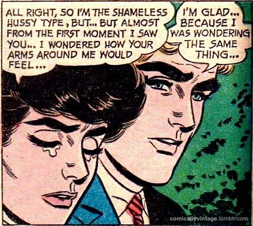 comicallyvintage:  Hooray for shameless hussy types!  I said the same thing to my future wife when we first started hanging.