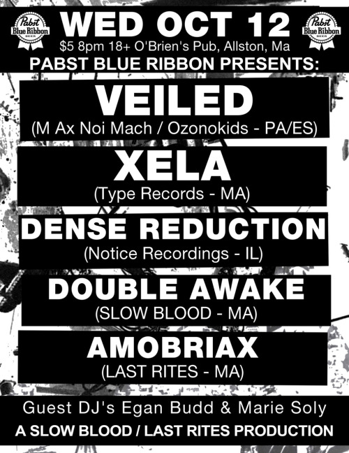 psalmfifty:  LAST RITES 1.5 w/ SLOW BLOOD MUSIC PRESENTED BY PABST BLUE RIBBON. Veiled (M Ax Noi Mach / Ozonokids - PA / Spain)  Xela (Type Records / Spectral Rehab - MA/UK) Dense Reduction (Notice Recordings - IL) Double Awake (Slow Blood - MA) Amobriax (Last Rites - MA) guest DJs Egan Budd & Marie Soly of Existence Establishment Wednesday Oct 12 8pm $5 18+ O'Brien's Pub, Allston, Ma