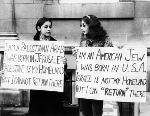 """I'm a Palestinian Arab. I was born in Jerusalem. Palestine is my homeland. But I cannot return there"" ""I am an American Jew. I was born in U.S.A. Israel is not my homeland. But I can return there"" haralambros:  Ghada Karmi and Ellen Siegel protesting in front of the Israeli Consulate in London, 1973."