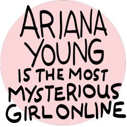 there are no pics of Ariana online but she is a major babe /// arianayoung