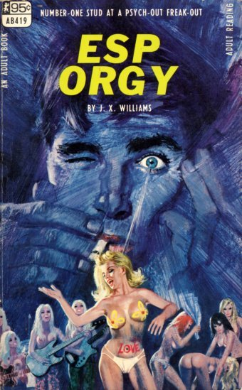 "fuckyeahpulpfictioncovers:  ESP Orgy by J. X. Williams. Cover art by Robert Bonfils. ""Number one stud at a psych-out freak-out."" What does that even mean?  I don't know, but it sure sounds like a good time!"