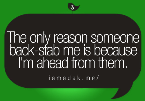 iamadek:  The only reason someone back-stab me is because I'm ahead from them.