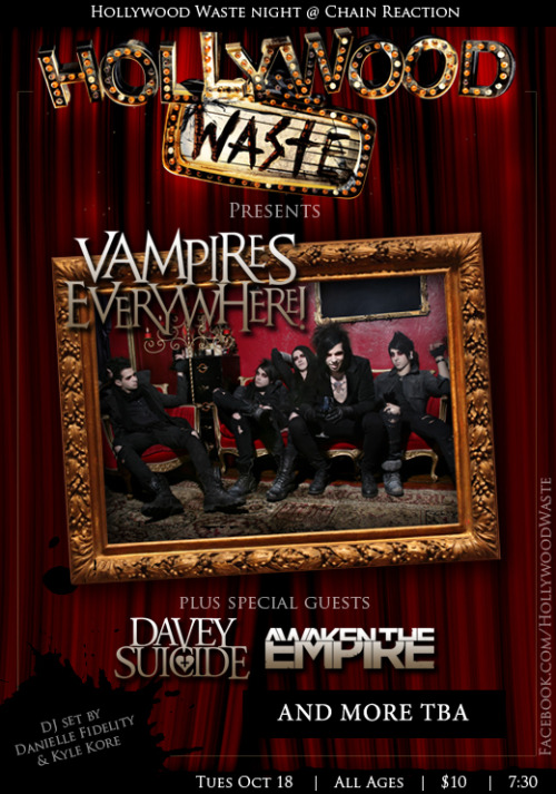 HOLLYWOOD WASTE presents:  VAMPIRES EVERYWHERE! DAVEY SUICIDE Awaken the Empire  and more! TUESDAY, OCTOBER 18  for an *ALL AGES* Event you cannot miss. D.J. Sets by:  Kyle Kore & Danielle Fidelity Tickets Available NOW: $10 Buy Tickets ONLINE: http://bnds.in/pq3jkt Find Local Concerts: http://bnds.in/jlStT0