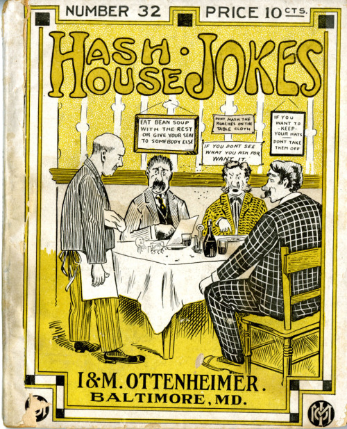 Not That Kind of Hash, Silly! Instead, these are old-fashioned jokes guaranteed to offer a quick spit shine to the greasy spoon of your choice!  Hungry for a joke?  Then I hope this fills your belly with laughter (though it most likely won't):Flip Boarder - Well, what have we got to eat this morning?Frosty Landlady - You ain't got to eat nothing if you don't want to.Call No.:  818 .5202 Ed33 1915Location: George Peabody Library