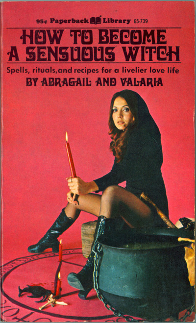 "How to Become a Sensuous Witch by Abrigail & Valaria [!], Paperback Library. ""Spells, rituals and recipes for a livelier love life."" That's right ladies, not just a witch, but a sensuous witch!"
