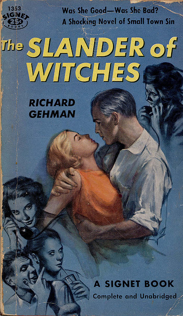 "Signet 1353 by uk vintage on Flickr. The Slander of Witches by Richard Gehman, Signet #1353. ""Was she good—was she bad? A shocking novel of small town sin."""