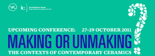 Making or unmaking? The Contexts of Contemporary Ceramics, Conference in Bergen, Norway