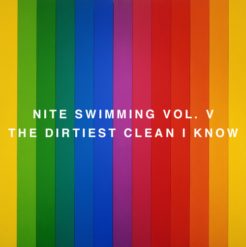 Download this shit now my sweet babies! niteswimmer:  The fifth installment of our Nite Swimming mixtape series, THE DIRTIEST CLEAN I KNOW, is dedicated to the lovely Jennifer. Happy Twenty Seventh, my love! Cover Art Painting by Ellsworth Kelly.