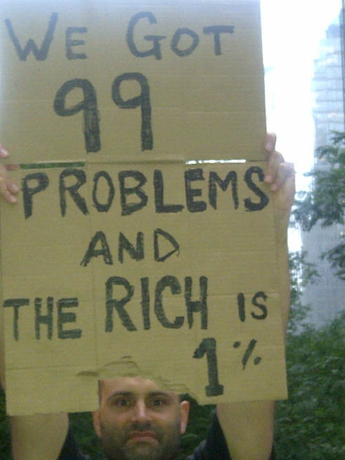 We Got 99 Problems and The Rich is 1% #occupywallstreet #99%