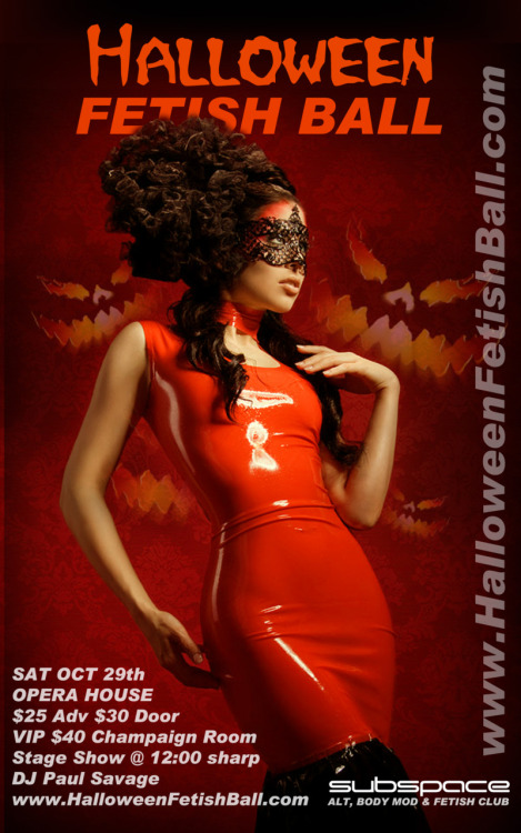 subspaceto:  GET YOUR TICKETS www.halloweenfetishball.com